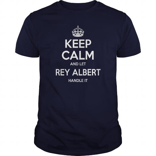 Rey Albert T-Shirt, Keep Calm And Let Rey Albert Handle It, Rey Albert T-Shirt, Rey Albert T Shirt, Rey Albert Shirts, Keep Calm Rey Albert, Rey Albert Hoodie Sweat Vneck