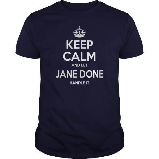 Jane Done Shirts, Keep Calm And Let Jane Done Handle It, Jane Done T-Shirt, Jane Done T Shirt, Jane Done Shirts, Keep Calm Jane Done, Jane Done Hoodie Sweat Vneck