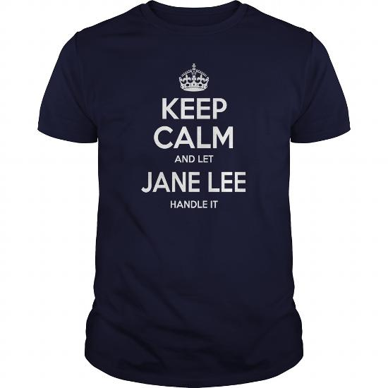Jane Lee Shirts, Keep Calm And Let Jane Lee Handle It, Jane Lee T-Shirt, Jane Lee T Shirt, Jane Lee Shirts, Keep Calm Jane Lee, Jane Lee Hoodie Sweat Vneck