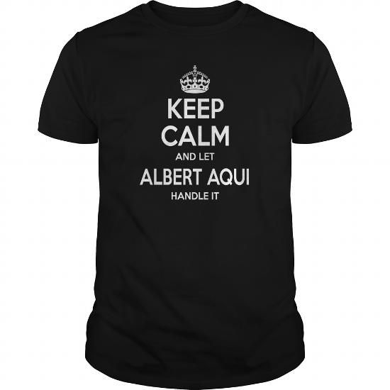 Albert Aqui Shirts, Keep Calm And Let Albert Aqui Handle It, Albert Aqui T-Shirt, Albert Aqui T Shirt, Albert Aqui Shirts, Keep Calm Albert Aqui, Albert Aqui Hoodie Sweat Vneck