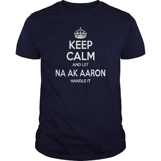 Na Ak Aaron, Keep Calm And Let Na Ak Aaron Handle It, Na Ak Aaron T-Shirt, Na Ak Aaron Tshirts,na Ak Aaron Shirts,keep Calm Na Ak Aaron,na Ak Aaron Hoodie Sweat Vneck
