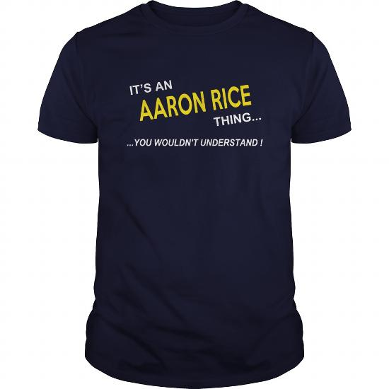 Aaron Rice, It's Aaron Rice Thing You Wouldnt Understand, Aaron Rice Tshirt,aaron Rice Shirt, I'm Aaron Rice, Aaron Rice T-Shirt, Aaron Rice Hoodie Sweat Vneck