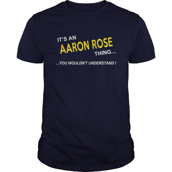 Aaron Rose, It's Aaron Rose Thing You Wouldnt Understand, Aaron Rose Tshirt,aaron Rose Shirt, I'm Aaron Rose, Aaron Rose T-Shirt, Aaron Rose Hoodie Sweat Vneck