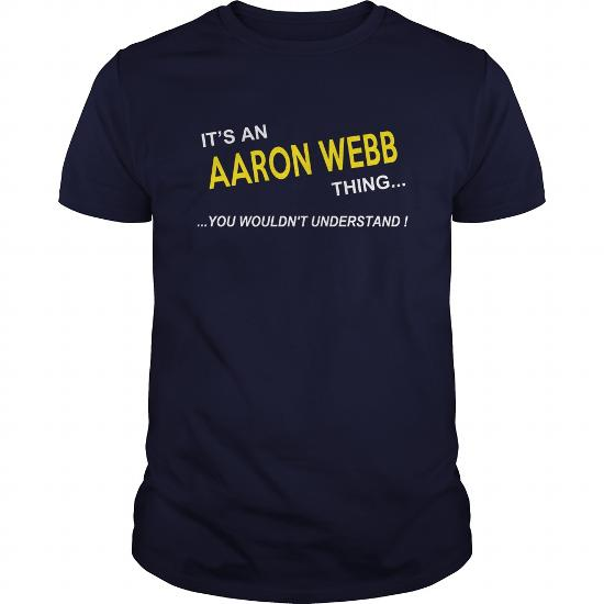 Aaron Webb, It's Aaron Webb Thing You Wouldnt Understand, Aaron Webb Tshirt,aaron Webb Shirt, I'm Aaron Webb, Aaron Webb T-Shirt, Aaron Webb Hoodie Sweat Vneck