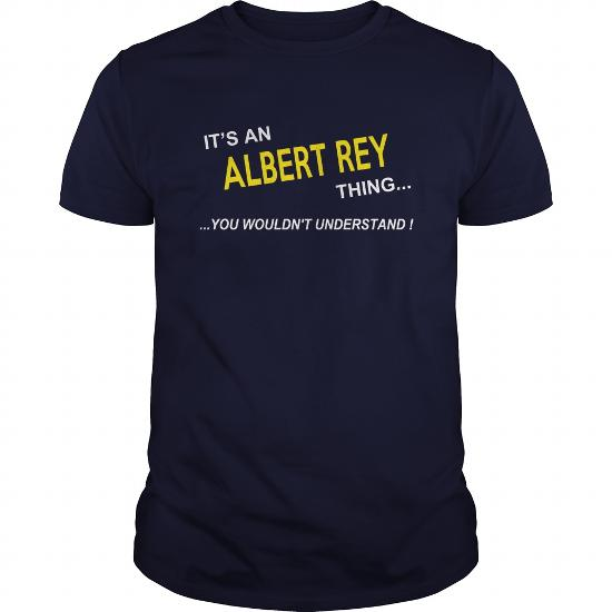 Albert Rey, It's Albert Rey Thing You Wouldnt Understand, Albert Rey Tshirt,albert Rey Shirt, I'm Albert Rey, Albert Rey T-Shirt, Albert Rey Hoodie Sweat Vneck