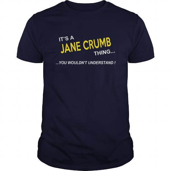 Jane Crumb, It's Jane Crumb Thing You Wouldnt Understand, Jane Crumb Tshirt, Jane Crumb Tshirts, Jane Crumb T-Shirts, Jane Crumb T-Shirt, Tee Shirt Hoodie Sweat Vneck