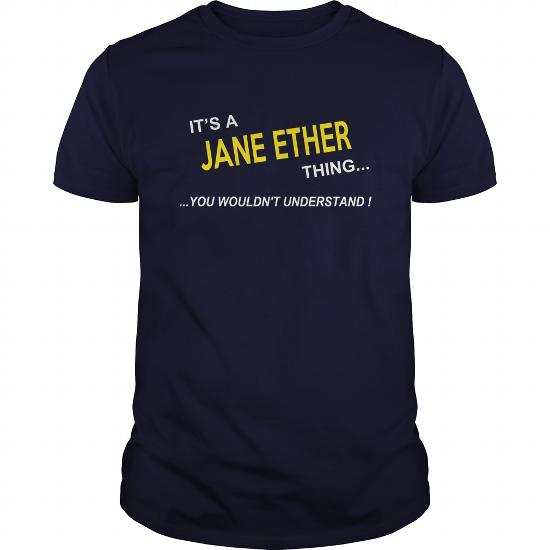 Jane Ether, It's Jane Ether Thing You Wouldnt Understand, Jane Ether Tshirt, Jane Ether Tshirts, Jane Ether T-Shirts, Jane Ether T-Shirt, Tee Shirt Hoodie Sweat Vneck