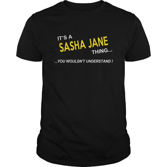 Sasha Jane, It's Sasha Jane Thing You Wouldnt Understand, Sasha Jane Tshirt, Sasha Jane Tshirts, Sasha Jane T-Shirts, Sasha Jane T-Shirt, Tee Shirt Hoodie Sweat Vneck