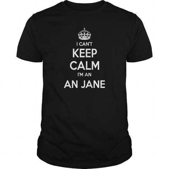 An Jane Shirts, I Can't Keep Calm I Am An Jane, An Jane T-Shirt, An Jane Tshirts, An Jane Hoodie, Keep Calm An Jane, I Am An Jane, An Jane Hoodie Vneck