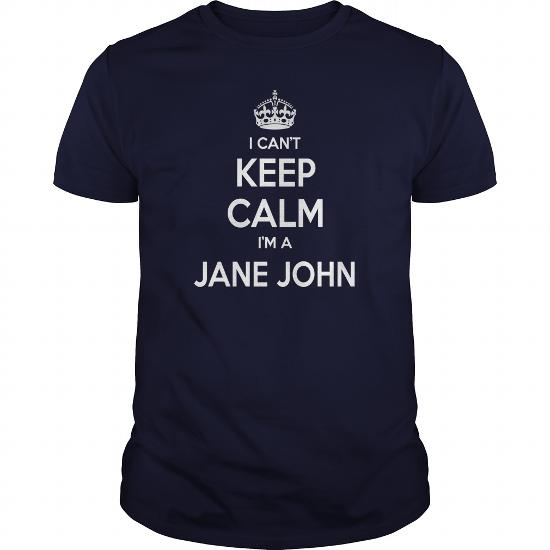 Jane John Shirts, I Can't Keep Calm I Am Jane John, Jane John T-Shirt, Jane John Tshirts, Jane John Hoodie, Keep Calm Jane John, I Am Jane John, Jane John Hoodie Vneck