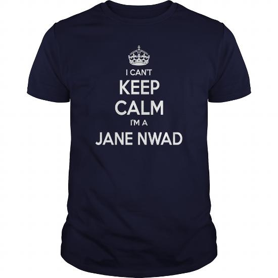 Jane Nwad Shirts, I Can't Keep Calm I Am Jane Nwad, Jane Nwad T-Shirt, Jane Nwad Tshirts, Jane Nwad Hoodie, Keep Calm Jane Nwad, I Am Jane Nwad, Jane Nwad Hoodie Vneck
