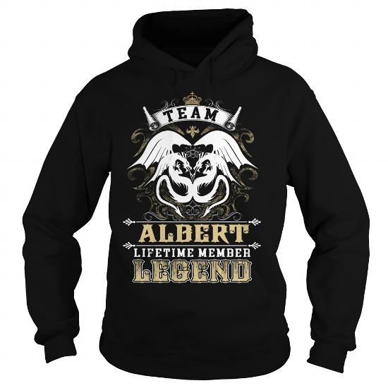 Team Albert Lifetime Member Legend -Albert T Shirt Albert Hoodie Albert Family Albert Tee Albert Name Albert Lifestyle Albert Shirt Albert Names