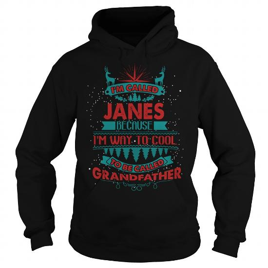 I'm Called Janes. Because I'm Way To Cool To Be Called Grandfather- Janes T Shirt Janes Hoodie Janes Family Janes Tee Janes Name Janes Shirt Janes Grandfather