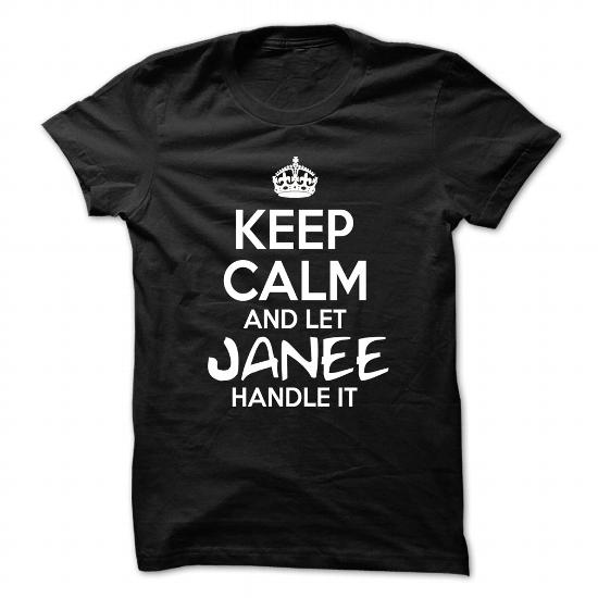 Keep Calm And Let Janee Handle It – Funny Name Shirt !!!