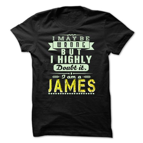 I May Be Wrong …but I Highly Doubt It Im James – Awesome Shirt !!!