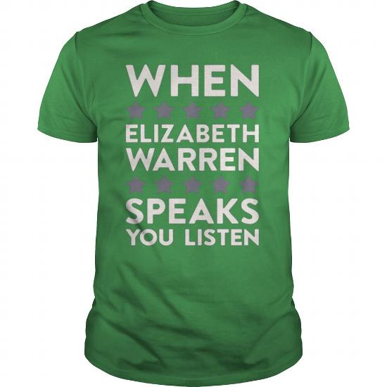 When Elizabeth Warren Speaks You Listen Cool Funny T Shirt