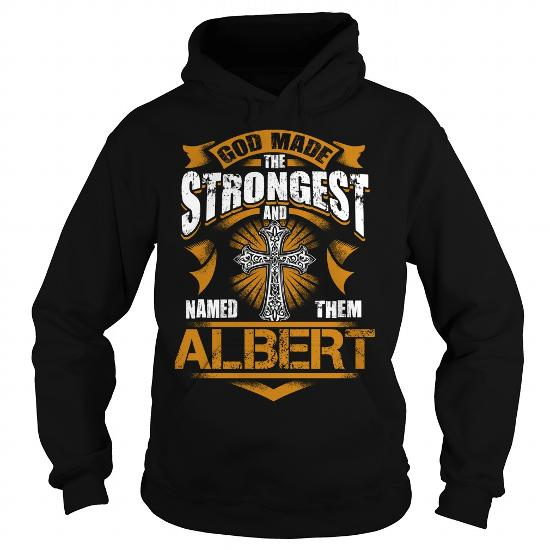 Albert Shirt. God Made The Strongest And Named Them Albert – Albert Shirt, Albert Hoodie, Albert Hoodies, Albert Year, Albert Name, Albert Birthday
