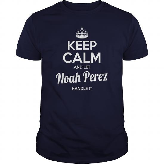 Noah Perez Shirts Keep Calm And Let Noah Perez Handle It Noah Perez Tshirts Noah Perez T-Shirts Name Shirts Noah Perez My Name Noah Perez Guys Ladies Tees Hoodie Sweat Vneck Shirt For Noah Perez