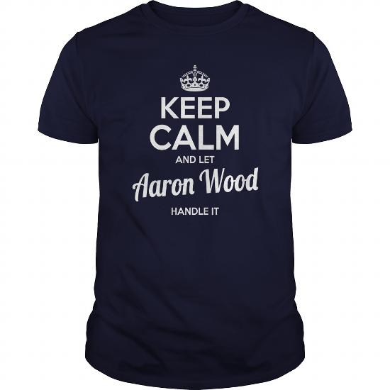 Aaron Wood Shirts Keep Calm And Let Aaron Wood Handle It Aaron Wood Tshirts Aaron Wood Tshirts Name Shirts Aaron Wood My Name Aaron Wood Guys Ladies Tees Hoodie Sweat Vneck Shirt For Aaron Wood