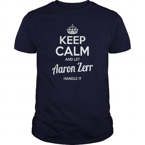 Aaron Zerr Shirts Keep Calm And Let Aaron Zerr Handle It Aaron Zerr Tshirts Aaron Zerr T-Shirts Name Shirts Aaron Zerr My Name Aaron Zerr Guys Ladies Tees Hoodie Sweat Vneck Shirt For Aaron Zerr