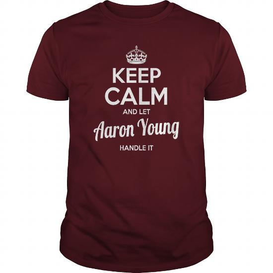 Aaron Young Shirts Keep Calm And Let Aaron Young Handle It Aaron Young Tshirts Aaron Young Tshirts Name Shirts Aaron Young My Name Aaron Young Tee Shirt Hoodie For Aaron Young