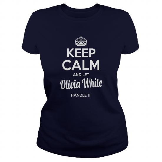 Olivia White Shirts Keep Calm And Let Olivia White Handle It Olivia White Tshirts Olivia White Tshirts Name Shirts Olivia White My Name Olivia White Tee Shirt Hoodie For Olivia White