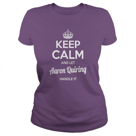 Aaron Quiring Shirts Keep Calm And Let Aaron Quiring Handle It Aaron Quiring Tshirts Aaron Quiring Tshirts Name Shirts Aaron Quiring I Am Aaron Quiring Tee Shirt Hoodie For Aaron Quiring
