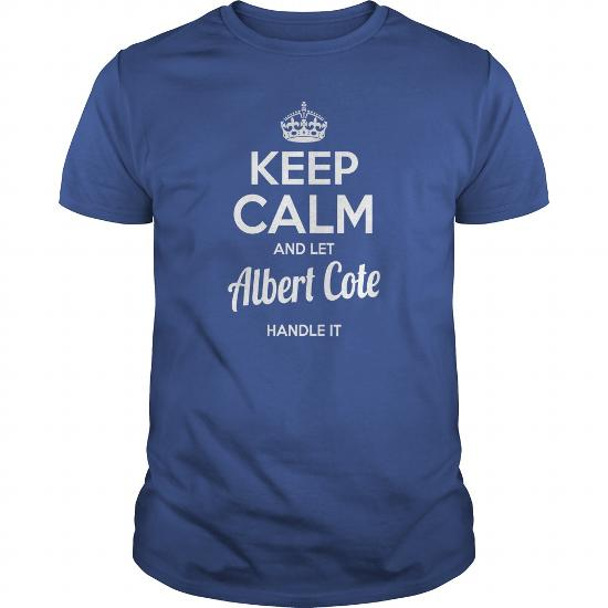 Albert Cote Shirts Keep Calm And Let Albert Cote Handle It Albert Cote Tshirts Albert Cote Tshirts Name Shirts Albert Cote I Am Albert Cote Tee Shirt Hoodie