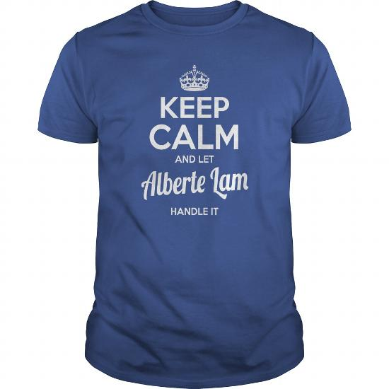 Alberte Lam Shirts Keep Calm And Let Alberte Lam Handle It Alberte Lam Tshirts Alberte Lam T-Shirts Name Shirts Alberte Lam I Am Alberte Lam Tee Shirt Hoodie