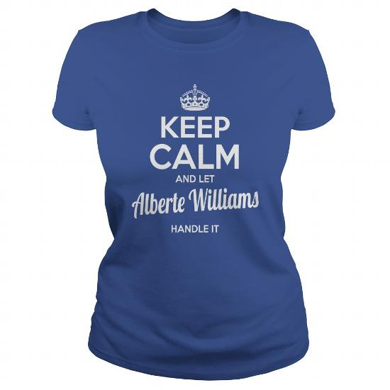 Alberte Williams Shirts Keep Calm And Let Alberte Williams Handle It Alberte Williams Tshirts Alberte Williams T-Shirts Name Shirts Alberte Williams I Am Alberte Williams Tee Shirt Hoodie