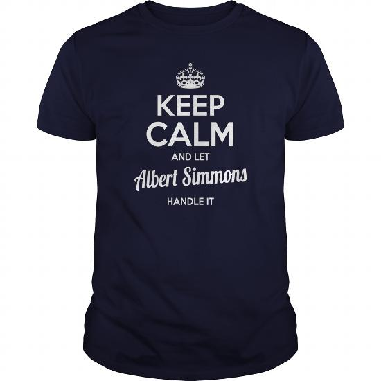 Albert Simmons Shirts Keep Calm And Let Albert Simmons Handle It Albert Simmons Tshirts Albert Simmons T-Shirts Name Shirts Albert Simmons I Am Albert Simmons Tee Shirt Hoodie