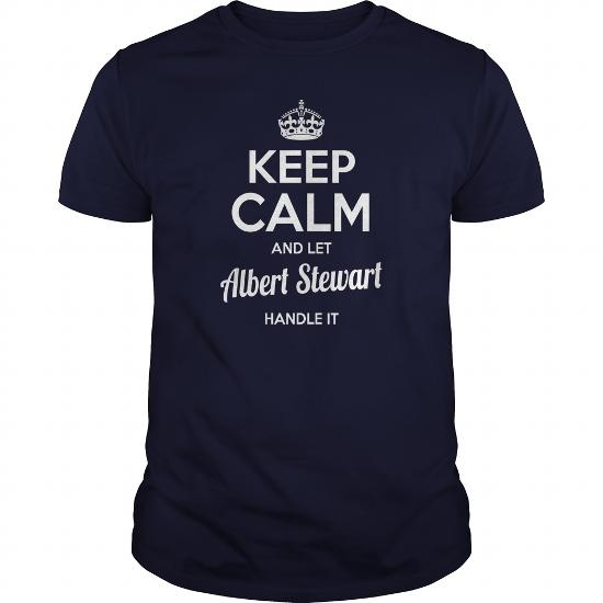 Albert Stewart Shirts Keep Calm And Let Albert Stewart Handle It Albert Stewart Tshirts Albert Stewart T-Shirts Name Shirts Albert Stewart I Am Albert Stewart Tee Shirt Hoodie