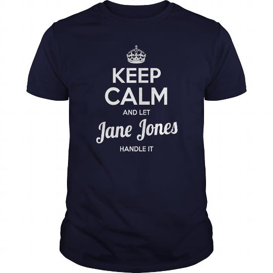 Jane Jones Shirts Keep Calm And Let Jane Jones Handle It Jane Jones Tshirts Jane Jones T-Shirts Name Shirts Jane Jones I Am Jane Jones Tee Shirt Hoodie