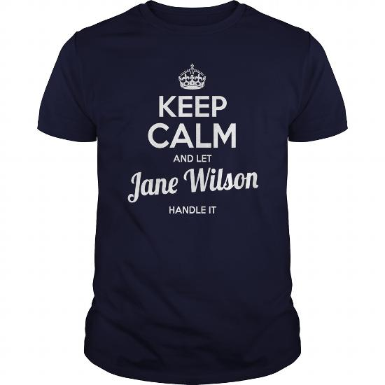 Jane Wilson Shirts Keep Calm And Let Jane Wilson Handle It Jane Wilson Tshirts Jane Wilson T-Shirts Name Shirts Jane Wilson I Am Jane Wilson Tee Shirt Hoodie
