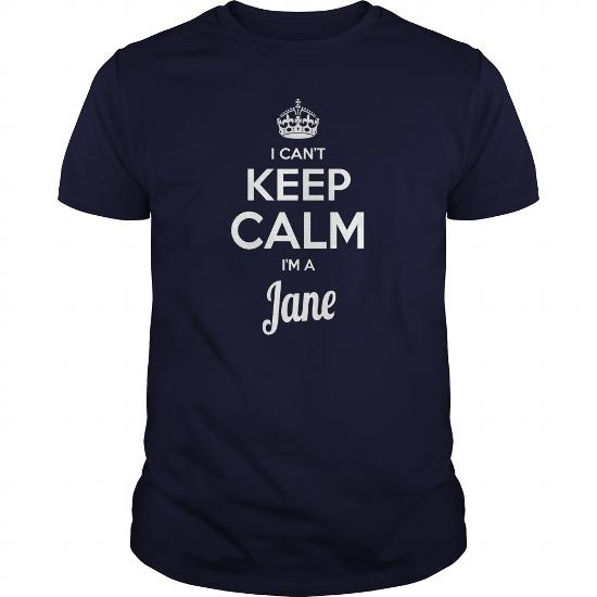 Jane Shirts I Cant Keep Calm I Am Jane My Name Is Jane Tshirts Jane Tshirts Keep Calm Jane Tee Shirt Hoodie Sweat Vneck For Jane