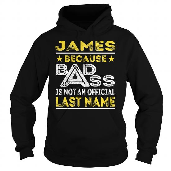 James Because Badass Is Not An Offcial Last Name Shirts