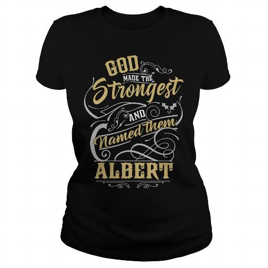 Albert Shirt. God Made The Strongest And Named Them Albert – Albert T Shirt, Albert Hoodie, Albert Family, Albert Tee, Albert Name, Albert Lover